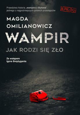 Magda Omilianowicz - Wampir. Jak rodzi się zło