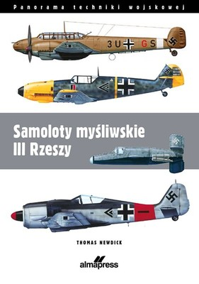 Thomas Newdick - Samoloty myśliwskie III Rzeszy