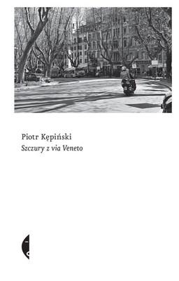 Piotr Kępiński - Szczury z Via Veneto