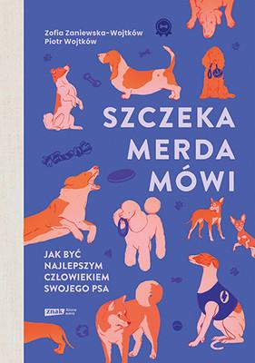 Zofia Zaniewska-Wojtków, Piotr Wojtków - Szczeka, merda, mówi. Jak być najlepszym człowiekiem swojego psa