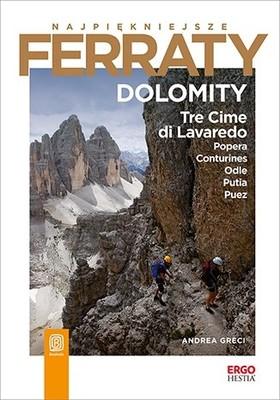 Andrea Greci - Najpiękniejsze Ferraty. Dolomity.Tre Cime di Lavaredo, Popera, Conturines, Odle, Putia, Puez