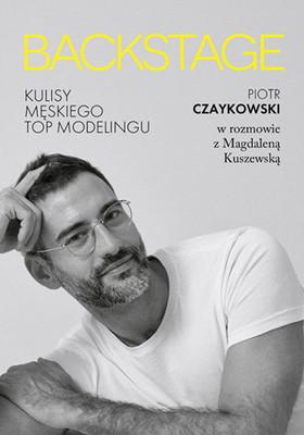 Magdalena Kuszewska, Piotr Czaykowski - BACKSTAGE. Kulisy męskiego topmodelingu