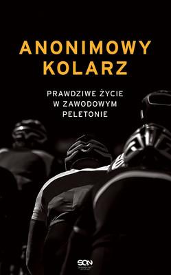Anonimowy kolarz. Prawdziwe życie w zawodowym peletonie / The Secret Cyclist. Real Life In The Professional Peloton