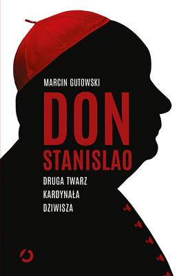 Marcin Gutowski - Don Stanislao. Druga twarz kardynała Dziwisza
