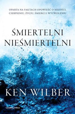 Ken Wilber - Śmiertelni nieśmiertelni