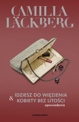 Camilla Läckberg - Idziesz do więzienia i Kobiety bez litości
