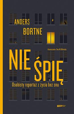 Anders Bortne - Nie śpię. Osobisty reportaż z życia bez snu