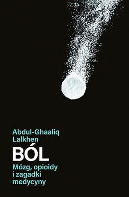 Abdul-Ghaaliq Lalkhen - Ból. Mózg, opioidy i zagadki medycyny