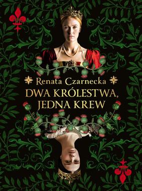 Renata Czarnecka - Dwa królestwa, jedna krew