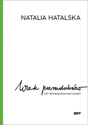 Natalia Hatalska - Wiek paradoksów. Czy technologia nas ocali?