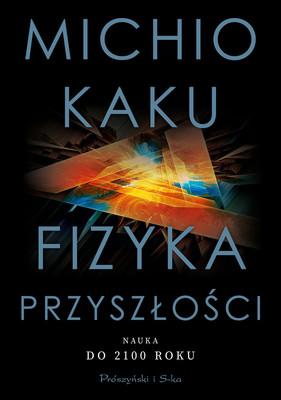 Michio Kaku - Fizyka przyszłości