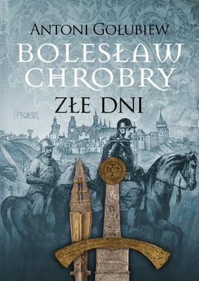 Antoni Gołubiew - Bolesław Chrobry. Złe dni