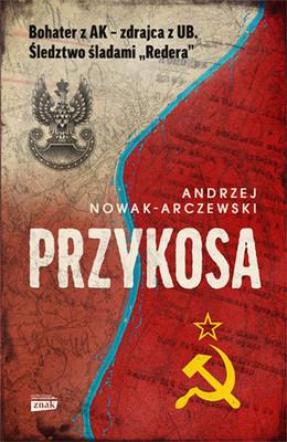 Andrzej Nowak-Arczewski - Przykosa. Bohater z AK - zdrajca z UB. Śledztwo śladami Redera