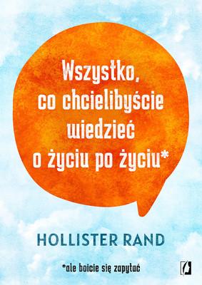 Hollister Rand - Wszystko, co chcielibyście wiedzieć o życiu po życiu