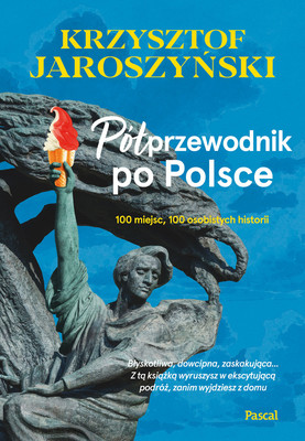 Krzysztof Jaroszyński - Półprzewodnik po Polsce. 100 miejsc, 100 osobistych historii