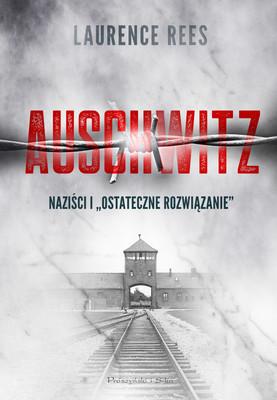 Laurence Rees - Auschwitz. Naziści i