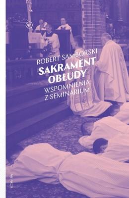 Robert Samborski - Sakrament obłudy. Wspomnienia z seminarium