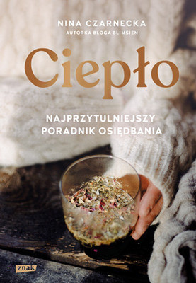 Nina Czarnecka - Ciepło. Najprzytulniejszy poradnik osiędbania