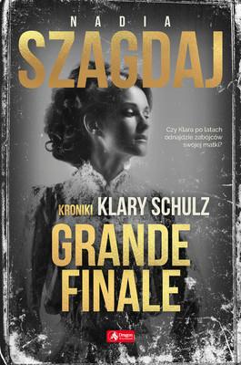Nadia Szagdaj - Grande finale. Kroniki Klary Schulz