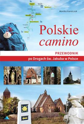 Monika Karolczuk - Polskie camino. Przewodnik po Drogach św. Jakuba w Polsce