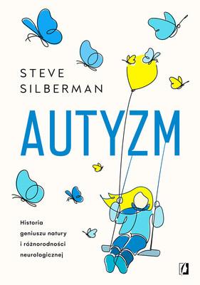 Steve Silberman - Autyzm. Historia geniuszu natury i różnorodności neurologicznej