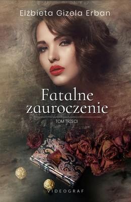 Elżbieta Gizela Erban - Fatalne zauroczenie. Tom 3