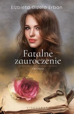 Elżbieta Gizela Erban - Fatalne zauroczenie. Tom 2