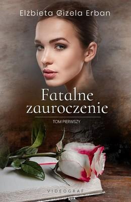 Elżbieta Gizela Erban - Fatalne zauroczenie. Tom 1