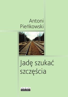 Antoni Pieńkowski - Jadę szukać szczęścia