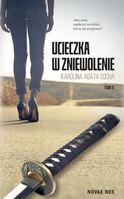 Karolina Agata Socha - Ucieczka w zniewolenie. Tom 2