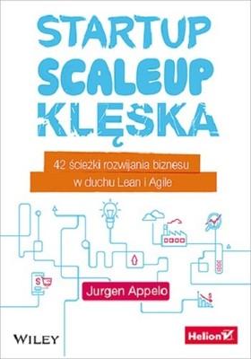 Jurgen Appelo - Startup, scaleup, klęska. 42 ścieżki rozwijania biznesu w duchu Lean i Agile