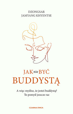 Jamyang Dzongsar Khyentse - Jak nie być buddystą