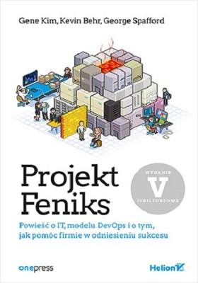 Gene Kim, Kevin Behr - Projekt Feniks. Powieść o IT, modelu DevOps i o tym, jak pomóc firmie w odniesieniu sukcesu. Wydanie V - jubileuszowe
