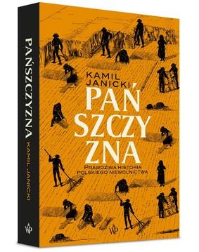 Kamil Janicki - Pańszczyzna. Prawdziwa historia polskiego niewolnictwa