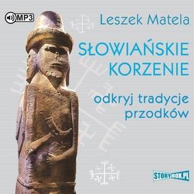 Leszek Matela - Słowiańskie korzenie. Odkryj tradycje przodków