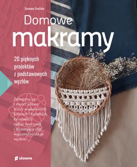 Susanna Uusitalo - Domowe makramy. 20 pięknych projektów z podstawowych węzłów / Susanna Uusitalo - Kodin Helpot Makrameet