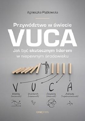 Renata Piątkowska - Przywództwo w świecie VUCA. Jak być skutecznym liderem w niepewnym środowisku