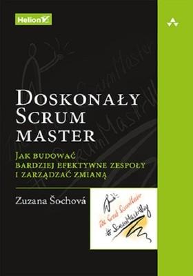 Zuzana Sochova - Doskonały Scrum master. Jak budować bardziej efektywne zespoły i zarządzać zmianą
