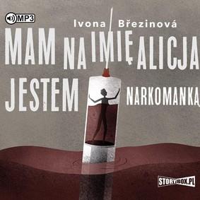Ivona Březinová - Mam na imię Alicja. Jestem narkomanką