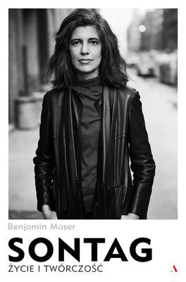 Benjamin Moser - Sontag. Życie i twórczość / Benjamin Moser - Sontag. Her Life And Work