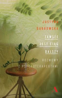 Justyna Dąbrowska - Zawsze jest ciąg dalszy. Rozmowy z psychoterapetuami
