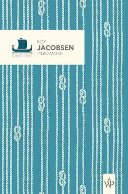 Roy Jacobsen - Tylko matka