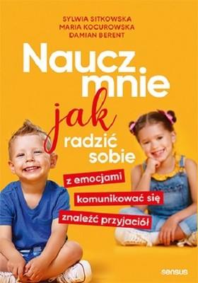 Sylwia Sitkowska, Maria Kocurowska - Naucz mnie jak radzić sobie z emocjami, komunikować się, znaleźć przyjaciół