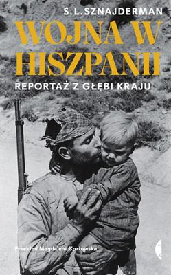 S.L. Sznajderman - Wojna w Hiszpanii. Reportaż z głębi kraju