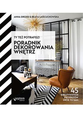 Anna Drozd, Beata Łańcuchowska - Ty też potrafisz! Poradnik dekorowania wnętrz