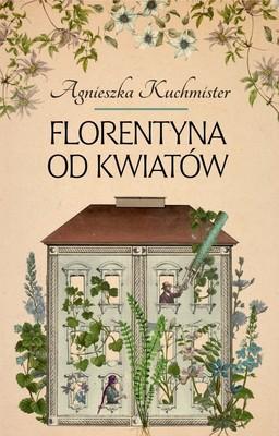 Agnieszka Kuchmister - Florentyna od kwiatów