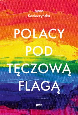 Anna Konieczyńska - Polacy pod tęczową flagą