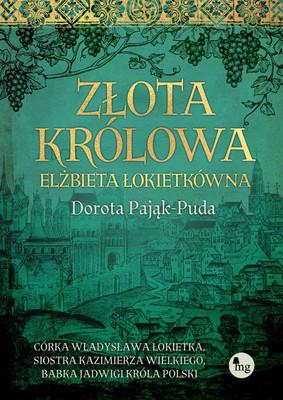 Dorota Pająk-Puda - Złota królowa. Elżbieta Łokietkówna