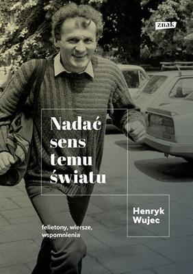 Henryk Wujec - Nadać sens temu światu