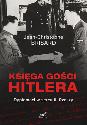 Jean-Christophe Brisard - Księga gości Hitlera. Dyplomaci w sercu III Rzeszy / Jean-Christophe Brisard - Le Livre D'or D'Hitler: Des Diplomates Au Coeur Du IIIe Reich